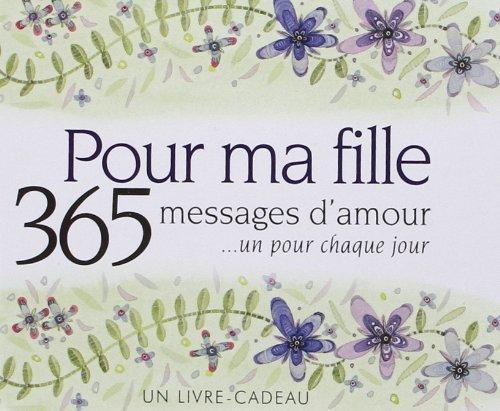 9782873886646: Pour Ma Fille - 365 Messages d'Amour
