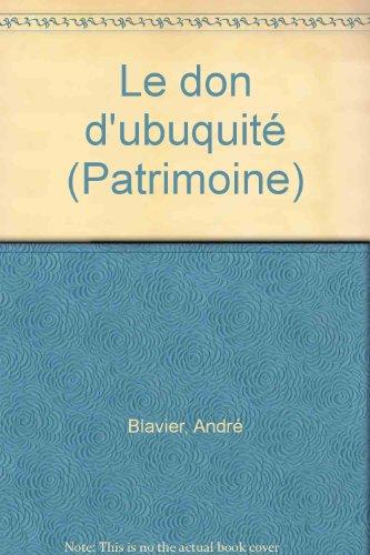 Le don d'Ubuquité.: Blavier,André.