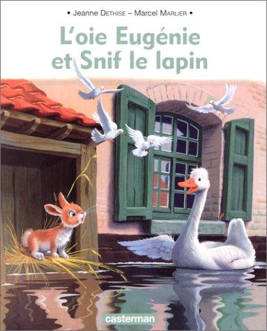 L'oie Eug?nie et Snif lapin: Dethise, Jeanne, Marlier,