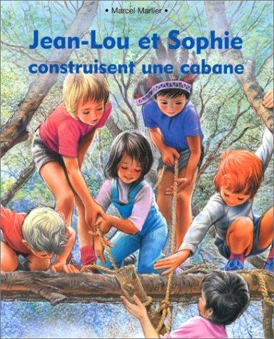 Jean-Lou et Sophie construisent une cabane: Marlier, Marcel