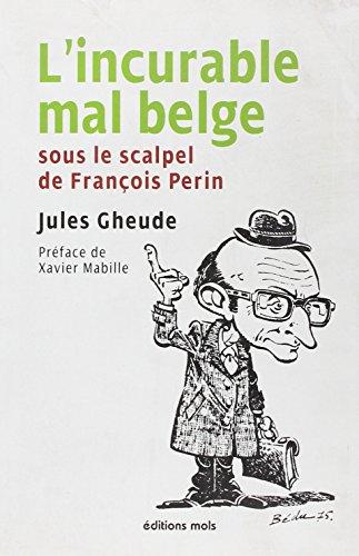 L'Incurable Mal Belge, Sous le Scalpel de: Gheude Jules