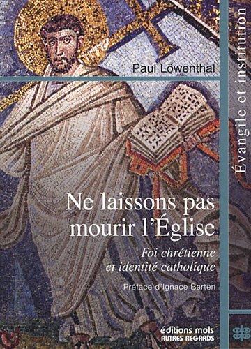 ne laissons pas mourir l'Eglise: Paul Löwenthal