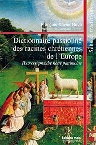 dictionnaire passionne des racines chretiennes de l'europe: François-Xavier Nève