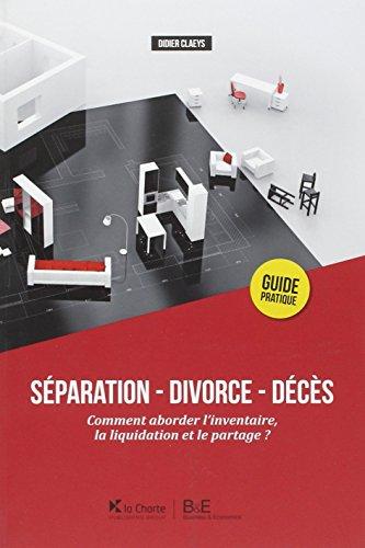 Separation - divoce- deces. comment aborder l'inventaire, la liquidation et le partage ? guide...