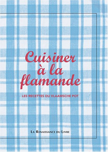 9782874157417: Cuisiner à la flamande : Les recettes du Vlaamsche pot