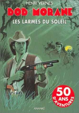 9782874181047: Bob Morane, tome 166 : Les Larmes du Soleil