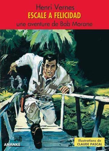 Escale a Felicidad Une aventure de Bob Morane: Vernes Henri