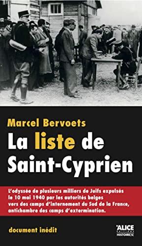 9782874260445: La liste de Saint-Cyprien : L'odyssée de plusieurs milliers de Juifs expulsés le 10 mai 1940 par les autorités belges vers des camps d'internement du ... France, antichambre des camps d'extermination