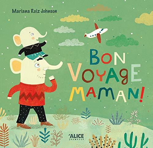 Bon voyage maman!: Ruiz Johnson, Marianna
