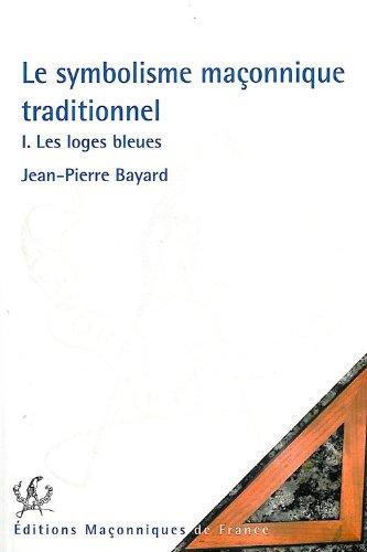 Le Symbolisme maçonnique traditionnel : Tome 1,: Bayard, Jean-Pierre