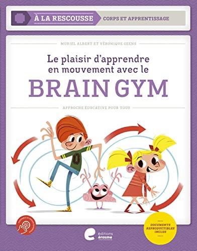 Braingym - le Plaisir d'Apprendre en Mouvements: Muriel Albert, Véronique Geens, Véronique ...