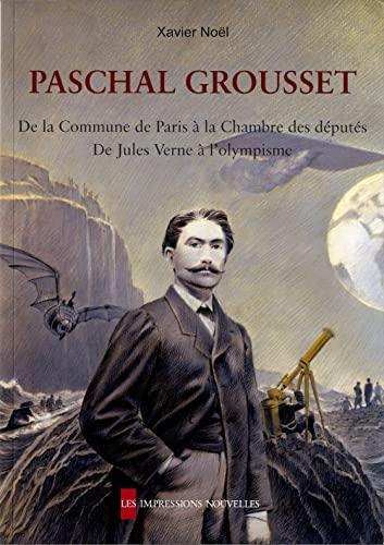 Paschal Grousset - De la Commune de: Xavier Noël