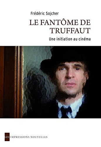Le fantôme de Truffaut : Une initiation: Sojcher, Frédéric