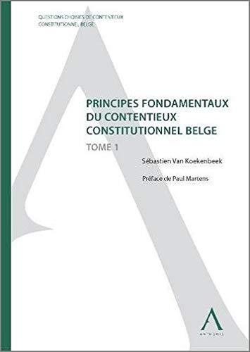 principes fondamentaux du contentieux constitutionnel belge t.1: Paul Martens, Sébastien Ven ...