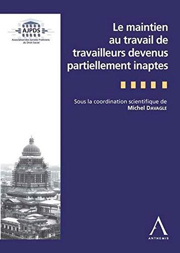 Le maintien au travail de travailleurs devenus partiellement inaptes: Davagle Michel
