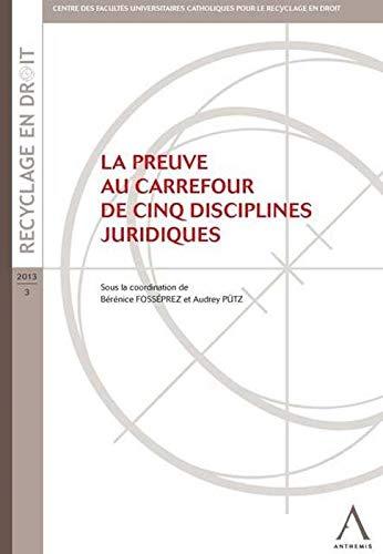 La preuve au carrefour de cinq disciplines juridiques: Fosséprez, Bérénice; Pütz, Audrey; Collectif