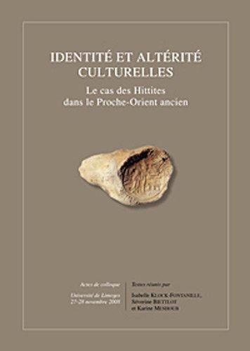Identite et Alterite Culturelles Le cas des Hittites dans le Proche-Orient ancien
