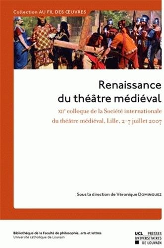 9782874631634: Renaissance du théâtre médiéval : Contributions au XIIe colloque de la Société internationale du Théâtre médiéval, Lille, 2-7 juillet 2007 (Au fil des oeuvres)