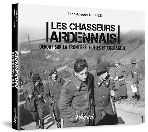9782874893216: Les chasseurs ardennais : Debout sur la frontière, fidèles et courageux
