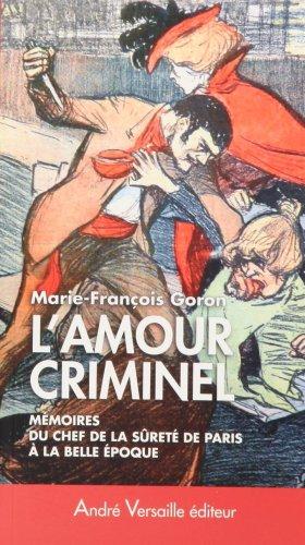 9782874950582: L'Amour criminel : Les mémoires du chef de la Sûreté de Paris à la Belle Epoque