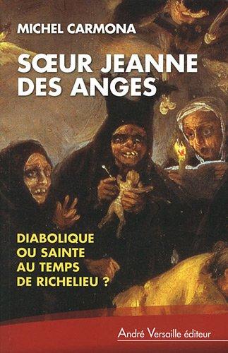 9782874951381: Soeur Jeanne des Anges: Diabolique ou sainte au temps de Richelieu?