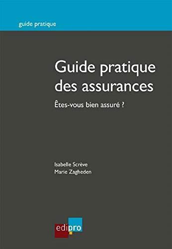 Guide pratique des assurances : etes-vous bien assure?: Screve/Zagheden
