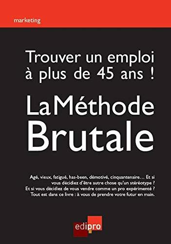 Trouver un emploi à plus de 45 ans ! la méthode brutale: Francois Meuleman
