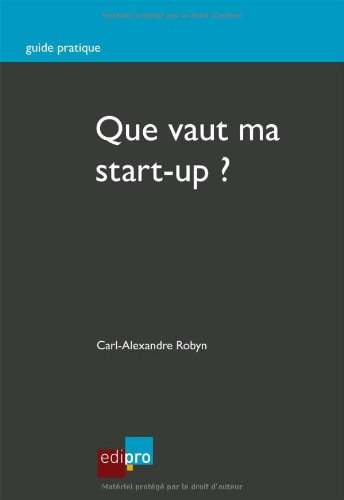 Que vaut ma start-up ?: Carl-Alexandre Robyn