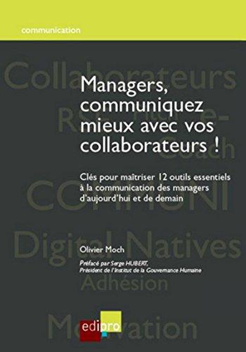 Managers, communiquez mieux avec vos collaborateurs! - Olivier Moch