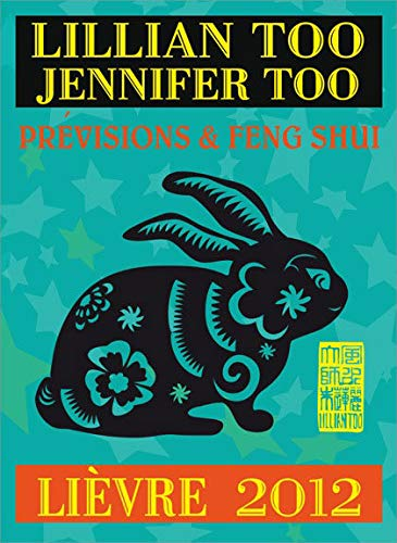 Lièvre 2012 - Prévisions & Feng Shui (French Edition) (9782875140319) by Too, Lillian & Jennifer
