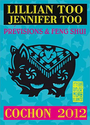 Cochon 2012 - Prévisions & Feng Shui (French Edition) (9782875140395) by Too, Lillian & Jennifer