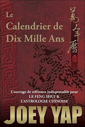 9782875140852: Le Calendrier de Dix Mille Ans - L'ouvrage de référence indispensable pour le Feng Shui & l'Astrologie Chinoise