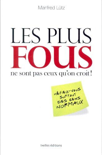 9782875150523: Les plus fous ne sont pas ceux qu'on croit ! (French Edition)