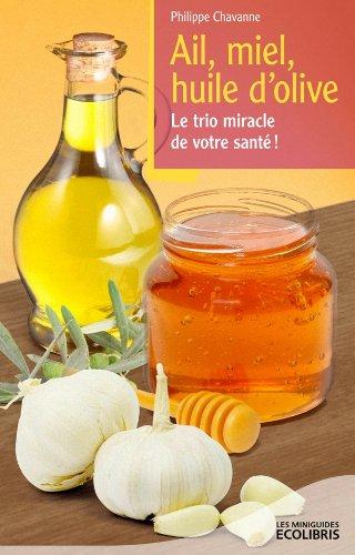 9782875150899: Ail, miel, huile d'olive : Le trio miracle de votre santé !