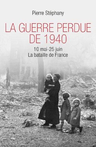 9782875151858: La Guerre perdue de 1940: 10 mai - 25 juin 1940, La bataille de France