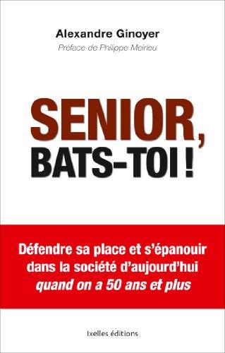 9782875152008: Senior, bats-toi !: Défendre sa place et s'épanouir dans la société d'aujourd'hui