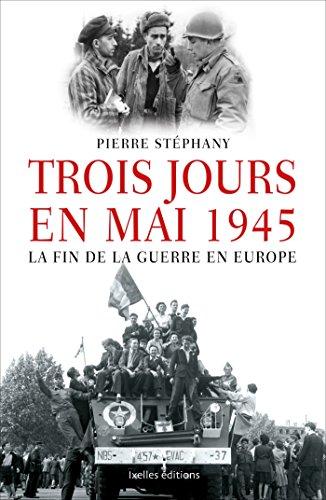 Trois jours en mai: 1945, la fin: Pierre Stéphany