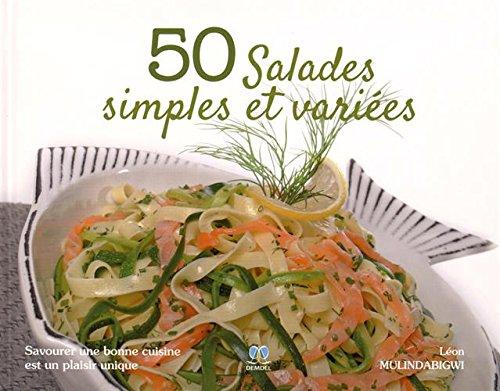 9782875490834: 50 salades simples et variées : Savourer une bonne cuisine est un plaisir unique