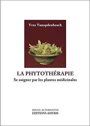 9782875520197: La phytothérapie - Se soigner par les plantes médicinales