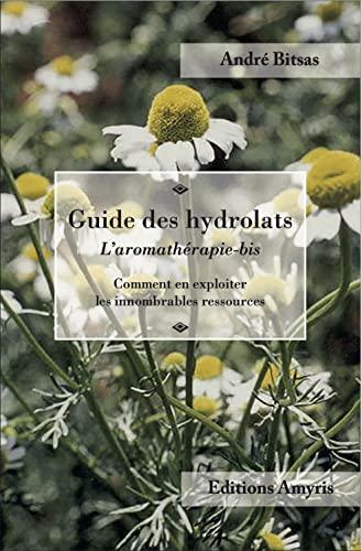 9782875521224: Guide des hydrolats - Comment exploiter les innombrables ressources