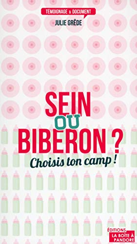 Sein ou biberon ? Choisis ton camp !: Julie Grede