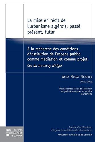 9782875583567: La Mise en récit de l'urbanisme algérois: Passé, présent, futur