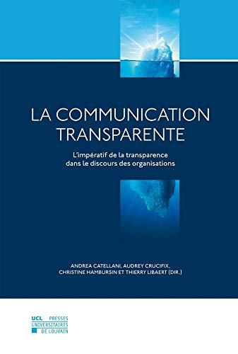 9782875583888: La Communication transparente: L'impératif de la transparence dans le discours des organisations