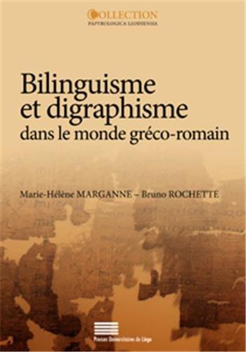Bilinguisme et digraphisme dans le monde gréco-romain. Actes de la table ronde internationale (...