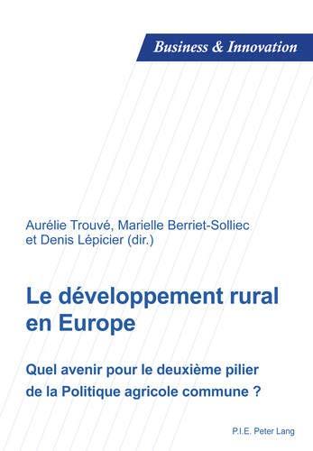 9782875740311: Le développement rural en Europe : Quel avenir pour le deuxième pilier de la Politique Agricole Commune ?