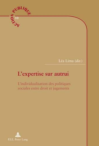 9782875740649: L'expertise sur autrui : L'individualisation des politiques sociales entre droit et jugements (Action Publique / Public Action)