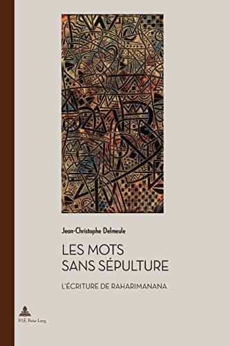 Les mots sans sépulture: L?écriture de Raharimanana: Jean-Christophe Delmeule