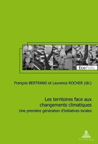 9782875740939: Les territoires face aux changements climatiques: Une première génération d'initiatives locales (EcoPolis) (French Edition)