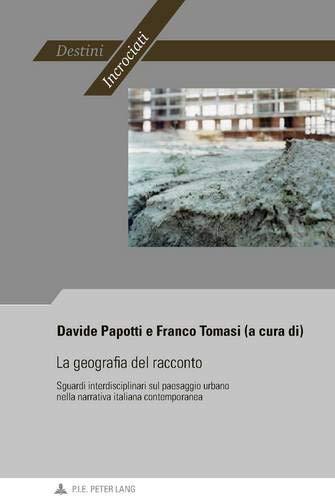9782875741455: La geografia del racconto: Sguardi interdisciplinari sul paesaggio urbano nella narrativa italiana contemporanea (Destini incrociati / Destins croisés) (Italian Edition)