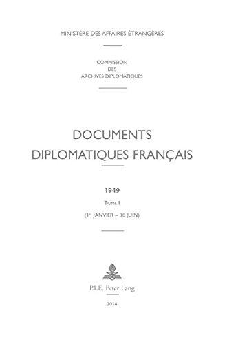 9782875741547: Documents diplomatiques français: 1949 – Tome I (1er janvier – 30 juin) (Documents diplomatiques français – 1944–1954, sous la direction de Georges-Henri Soutou) (French Edition)